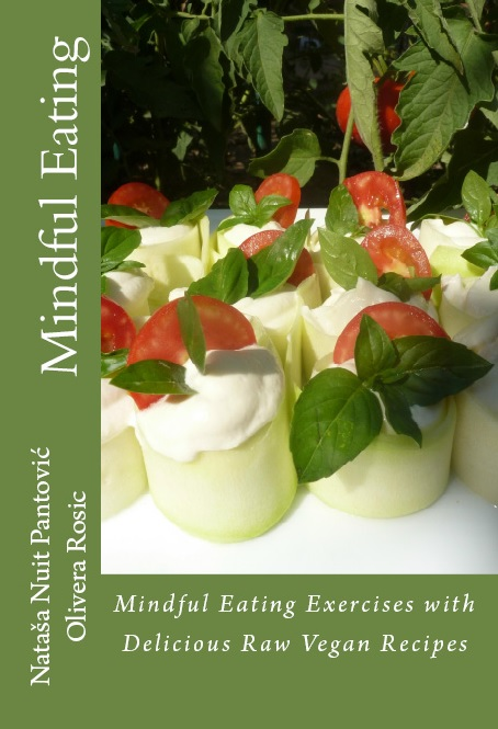 Mindful Eating with Delicious Raw Vegan Recipes, Alchemy of Love Mindfulness Training Book 3